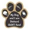 My Dog and I are Diehard Saints Fans Magnet