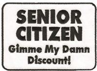 SENIOR CITIZEN - GIMME MY DAMN DISCOUNT! embroidered patch.