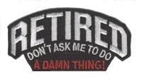 7430 - RETIRED DON'T ASK ME TO DO A DAMN THING souvenir embroidered patch