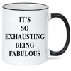 IT'S SO EXHAUSTING BEING FABULOUS