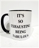 It's So Exhausting Being Fabulous  Mug