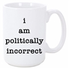I AM POLITICALLY INCORRECT