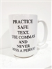 PRACTICE SAFE TEXT, USE COMMAS AND NEVER MISS A PERIOD MUG