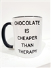 Chocolate is cheaper than therapy Mug