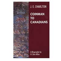 Coinman to Canadians by H. Don Allen - Biography of J.E. Charlton