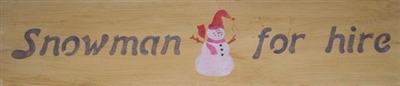 "Snowman For Hire  with Snowman Graphic 24 x 4.5"" Stencil"