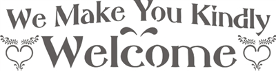 We Make You Kindly Welcome stencil