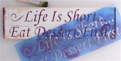 Life Is Short Eat Dessert First Stencil Two Size Choices