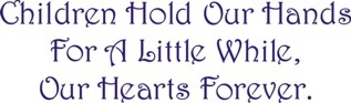 "Children Hold Our Hands For A Little While, Our Hearts Forever 24 x 7.5"" Stencil"