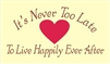 "It's Never Too Late To Live Happily Ever After 6.5 x 4"" Stencil"