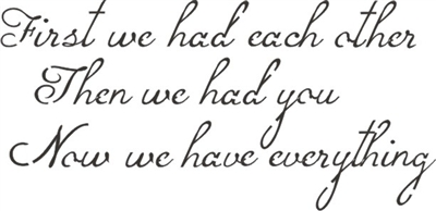 "First we had each other Then we had you Now we have everything 16 x 8"" Stencil"