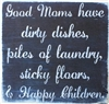 "Good Moms have dirty dishes...Happy Children 12 x 12"" Stencil"