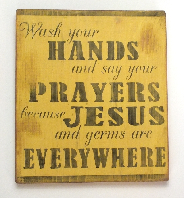 Wash your hands and say your prayers because    11 5 x 11 5