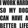 "I Work So My Dog / Cat Can Have A Better Life 11.5 x 11.5"" Stencil"