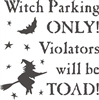 Witch Parking ONLY! Violators will be TOAD!