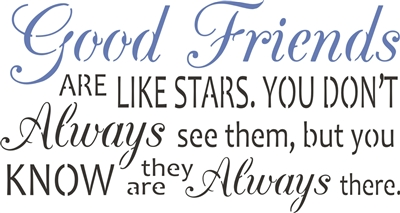 "Good Friends are like stars. You don't always see them... 18 x 9.5"" Stencil"