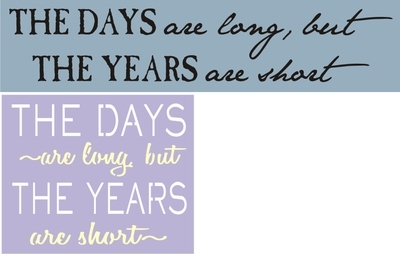 The Days are long, but The Years are short Stencil Two Design Choices