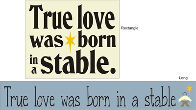 True love was born in a stable. Stencil. Two size choices.