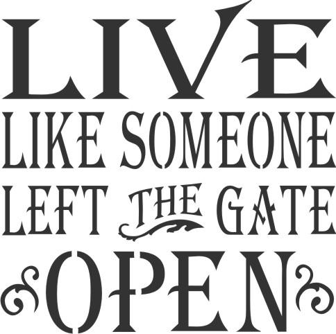 live like someone left the gate open 11 5 x 11 5 stencil