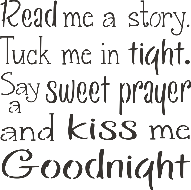 Read me a story. Tuck me in tight... 11 x 11