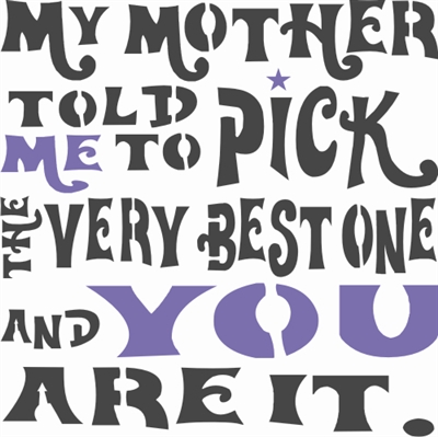 "My Mother Told Me To Pick... You Are It. 11.5 x 11.5"" Stencil"