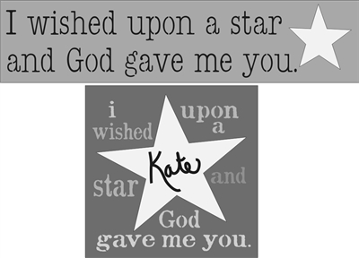 I wished upon a star and God gave me you. Two Stencil Size Choices