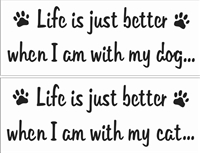 "Life is just better when I am with my dog / cat. 8 x 3"" Stencil"