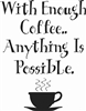"With enough coffee... Anything is possible. 8 x 10"" Stencil"