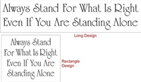 "Always Stand For What Is Right Even If you Are Standing Alone 24 x 5.5"" Stencil"