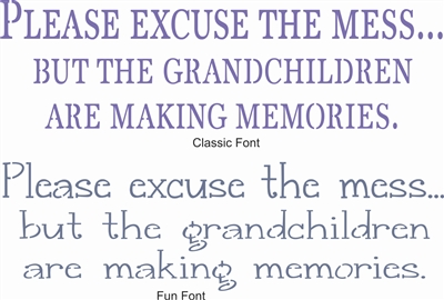 "Please Excuse The Mess... but the grandchildren are making memories. Two fonts. 18 x 5.5"" Stencil"
