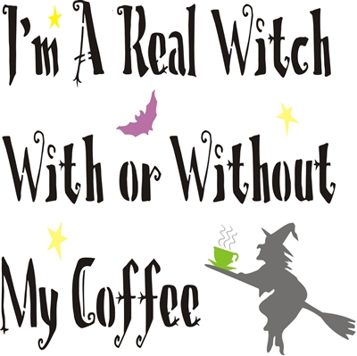 "I'm A Real Witch With or Withour My Coffee 11.5 x 11.5"" stencil"