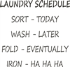 "Laundry Schedule Sort - Today Wash - Later Fold - Eventually Iron - Ha ha ha 11.5 x 11.5"" Stencil"