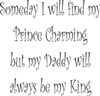 "Someday I will find my Prince Charming, but my Daddy will always be my King 11.5 x 11.5"" Stencil"