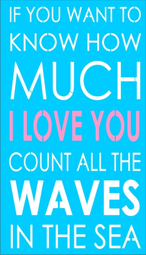 If You Want To Know How Much I Love You Count All The Waves In The