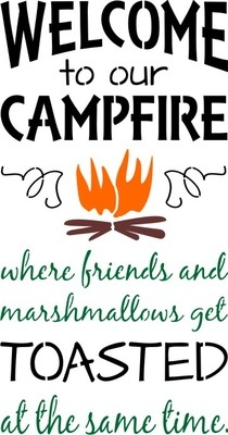 "Welcome to our Campfire (Bonfire or Fire Pit) where friends and marshmallows get toasted 11.5 x 22"" Stencil"