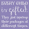 Every Child is gifted. They just unwrap their gifts at different times. 11.5 x 11.5""