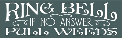 "Ring Bell if no answer Pull Weeds 24 x 7.5"" Stencil stencils diy"