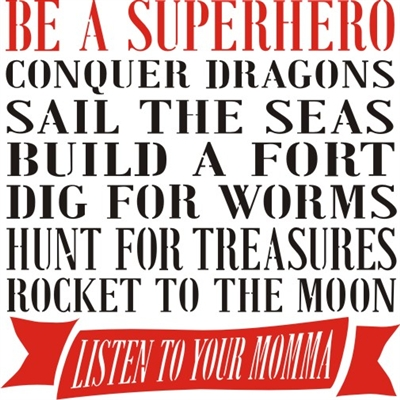 "BE A SUPERHERO, CONQUER DRAGONS....LISTEN TO YOUR MOMMA 11.5 X 11.5"" Stencil"