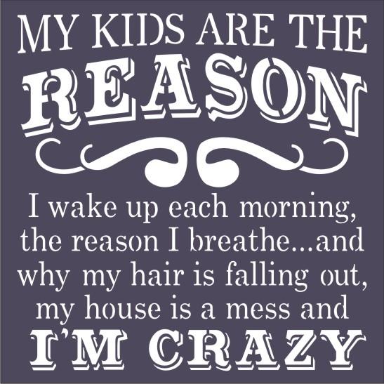 My Kids Are The Reason I Wake Up I M Crazy 11 5 X 11 5 Stencil