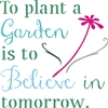 "To plant a Garden is to Believe in tomorrow. 11.5 x 11.5"" Stencil"