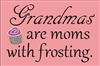 "Grandmas are moms with frosting. 11.5 x 7.5"" Stencil"