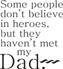 "Some people don't believe in heroes, but they haven't met my Dad (Papa, Grandpa or Pop). 11.5 x 11.5"" Stencil"