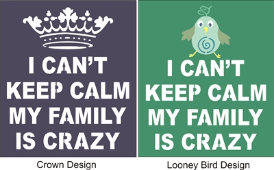 "I Can't Keep Calm My Family Is Crazy Two Design Choices 10 x 11.5"" Stencil"