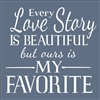 "Every Love Story Is Beautiful but ours is My Favorite 11.5 x 11.5"" Stencil"