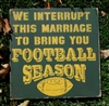 "We interrupt this marraige to bring you Football Season 11.5 x 11.5"" Stencil"