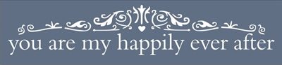 "you are my happily ever after With Scroll Accents 24 x 5.5"" Stencil"