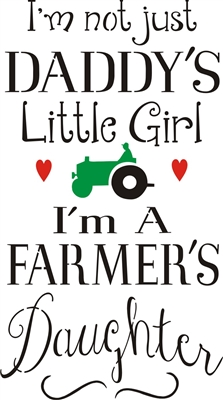 "I'm not just Daddy's Little Girl I'm A Farmer's Daughter 11.5 x 21"" Stencil"