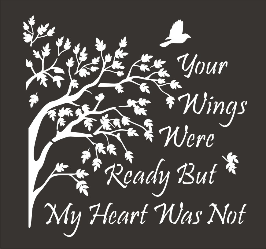 Your Wings Were Ready But My Heart Was Not 11 5 X 11 5