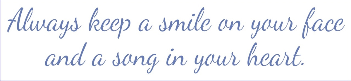 Always Keep A Smile On Your Face And A Song In Your Heart 24 X 55