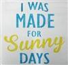 "I Was Made For Sunny Days 11.5 x 11.5"" Stencil"